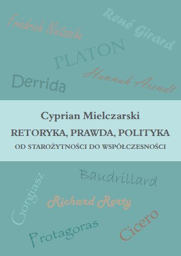Cyprian Mielczarski, Retoryka, prawda, polityka. Od starożytności do współczesności