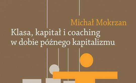 Klasa, kapitał i coaching w dobie późnego kapitalizmu. Perswazja neoliberalnego urządzania